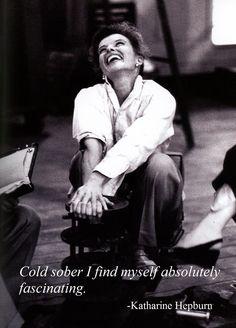 Possibly a new favorite: cold sober I find myself fascinating... Katharine Hepburn