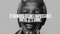 """It always seems impossible until it is done."" Those are the words of the great Nelson Mandela. We stand at The Words, Cool Words, Great Quotes, Quotes To Live By, Inspirational Quotes, Motivational Lines, Words Quotes, Me Quotes, Sayings"