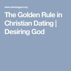 The Golden Rule in Christian Dating | Desiring God