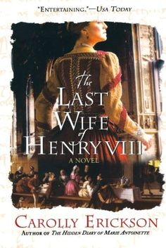 The Last Wife of Henry VIII: A Novel by Carolly Erickson The least known of Henry VIII's six wives was alluring, witty, and resourceful. Though much in love with the handsome Thomas Seymour, attracted the king's lust and was thrown into the intrigue-filled snakepit of the royal court. Catherine withstood the onslaught, even when Henry sought to replace her with wife number seven. .