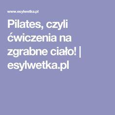 Pilates, czyli ćwiczenia na zgrabne ciało!   esylwetka.pl