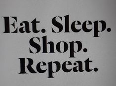 LIFE...SIMPLE Style...Eat, Sleep&SHOP. ℹ☺I ENJOY LIFE&Shopping You? SMILE Repeat #life #simple #lifequotes #eat #sleep #enjoy #shopping #smile #repeat
