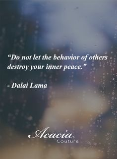 """""""Do not let the behavior of others destroy your inner peace."""" - Dalai Lama #inspirational #motivational #positive #happiness #quote #QOTD #transformation #success #living #wisdom #hope #life #fashion #trends #style"""