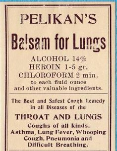 Balsam for Lungs with Alcohol, Heroin and Chloroform vintage medicine label. It would repress the coughing but in someone with pneumonia it possibly could have been fatal. Retro Ads, Vintage Ads, Vintage Posters, Vintage Labels, Old Advertisements, Advertising, Medicine Bottles, Medical History, Old Ads