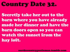 Any guy who can plan this would be super sweet! country dates Country Dates, Cute N Country, Country Boys, Country Style, Country Girl Life, Country Girl Quotes, Country Relationships, Relationship Goals, Boyfriend Goals