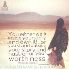 Own your story, Walk your talk...  WILD WOMAN SISTERHOOD  INSTAGRAM.com/wildwomansisterhoodofficial