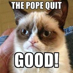 Grumpy Cat 1 - THE POPE QUIT GOOD!