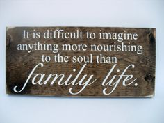 Rustic Wood Sign Wall Hanging Home Decor -Difficult To Imagine Anything More Nourishing To the Soul Than Family ( Family Wood Signs, Family Name Signs, Rustic Wood Signs, Wooden Signs, Rustic Charm, Wood Colors, Dark Wood, Wall Signs, Gifts For Family