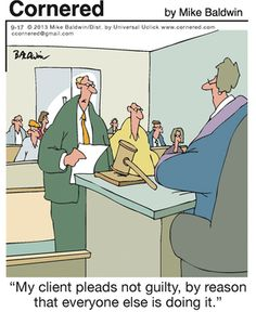 Cornered: My client pleads not guilty, by reason that everyone else is doing it. Law School Quotes, Law School Humor, Law Quotes, Cartoon Jokes, Funny Cartoons, Funny Jokes, Prison Humor, Lawyer Humor, I Love Sarcasm