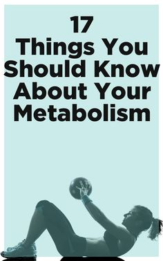 17 Things Everyone Should Know About Metabolism