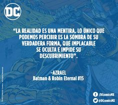 """""""La realidad es una mentira. Lo único que podemos percibir es la sombra de su verdadera forma, que implacable se oculta e impide su descubrimiento"""". -Azrael. Batman & Robin"""