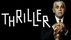 Thriller  - available from Netflix.com or for purchase from Amazon.com.  If you have never seen this series, think old Twilight Zone episodes with stronger horror/suspense themes.