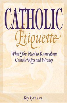 Catholic Etiquette      Author: Kay Lynn Isca Catholic Bible Verses, Catholic Catechism, Catholic Books, Catholic Answers, Catholic News, Catholic School, Catholic Altar, Roman Catholic, Catholic Beliefs