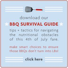 download our bbq survival guide to tips + tactics for navigating the nutritional obstacles of summer bbq eats! #healthybbq #recipes
