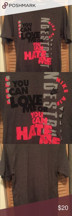 You Can Love Me Or Hate Me Nike Shirt Never worn. Men's shirt Smoke free/ pet free home  Condition 10/10 NO TRADES Nike Shirts Tees - Short Sleeve