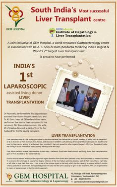 South India's  Most successful  Liver Transplant centre  A Joint initiative of GEM Hospital, a world renowned Gastroenterology centre in association with Dr. A. S. Soin & team (Medanta Medicity) India's largest &  World's 2nd largest Liver Transplant unit is proud to have performed  India's 1st Laparoscopic assisted living donor liver transplantation  Dr Palanivelu performed the first Laparoscopic assisted liver donor hepatic resection, and Dr AS Soin, head of GEMedanda liver team… Gastroenterology, Research Centre, Assisted Living, South India, A Team, Gem, Success, The Unit, Gemstones