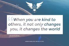 """""""When you are kind to others, it not only changes you, it changes the world""""  - Harold Kushner  Start now changing the world by simplay being kind to your fellow people!  You want to do more out there?  Participate in the Warless World Campaign and become a """"Social Hero"""": www.warless-world.org  #warlessworld #quote #dogood #gooddeed #socialgood #quotes #volunteer #volunteering #volunteers #ourworld #changetheworld #change #campaign #philanthropy #charity #nonprofit"""