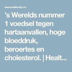 's Werelds nummer 1 voedsel tegen hartaanvallen, hoge bloeddruk, beroertes en cholesterol.   Health Unity Body And Soul, Heart Health, Cholesterol, Good To Know, Healthy Recipes, Healthy Meals, Natural Health, Health And Beauty, Natural Remedies