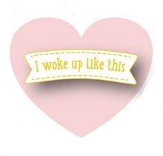 Pin i woke up like this
