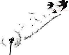 """""""every Breath Is A Second Chance"""" tatoo Body Art Tattoos, New Tattoos, Tattoos With Quotes, Tattoos On Foot, Rib Cage Tattoos, Forarm Tattoos For Women, Beauty Quote Tattoos, Tattoo Sayings, Bird Tattoos For Women"""