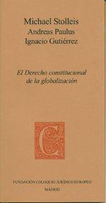 Stolleis, Michael. /  El derecho constitucional de la globalización. / Fundación Coloquío Jurídico Europeo, 2013.