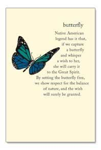 Butterfly~Native American legend has it that, if we capture a butterfly and whisper a wish to her, she will carry it to the Great Spirit...