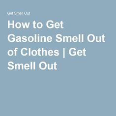 How to Get Gasoline Smell Out of Clothes | Get Smell Out