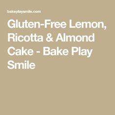 Gluten-Free Lemon, Ricotta & Almond Cake - Bake Play Smile