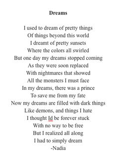 Dreams -my dreams were quickly turned into nightmares, the monsters were people, if i could dream ag Poetry Poem, Writing Poetry, Poetry Quotes, Book Quotes, Words Quotes, Me Quotes, Sayings, The Words, Rhyming Quotes