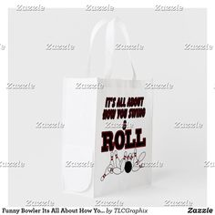 Shop Funny Bowler Its All About How You Swing And Roll Reusable Grocery Bag created by TLCGraphix. Best Dad Gifts, Cool Gifts, Gifts For Dad, Tie Shop, Reusable Grocery Bags, Sports Humor, Folded Up, Fathers Day, Dads
