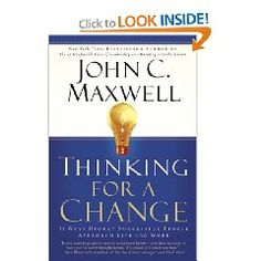 John Maxwell teaches that you can change the way you think by changing your mental habits. If you can accomplish this, you might also change your life.