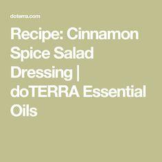 Recipe: Cinnamon Spice Salad Dressing   doTERRA Essential Oils