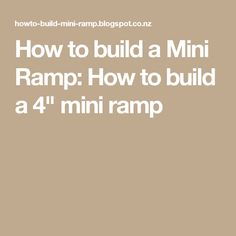 "How to build a Mini Ramp: How to build a 4"" mini ramp"