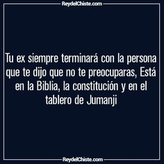 Tu ex siempre terminará con la persona que te dijo que no te preocuparas Está en la Biblia la constitución y en el tablero de Jumanji