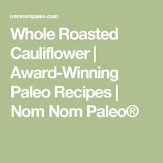 Whole Roasted Cauliflower | Award-Winning Paleo Recipes | Nom Nom Paleo®