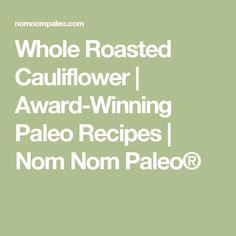 Whole Roasted Cauliflower | Award-Winning Paleo Recipes | Nom Nom Paleo®