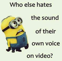 Who else hates the sound of their own voice on video?