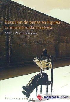 Ejecución de penas en España : la reinserción social en retirada / Alberto Daunis Rodríguez