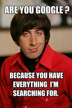 I'm not sure if he actually says this, but its a damn funny pick up line...