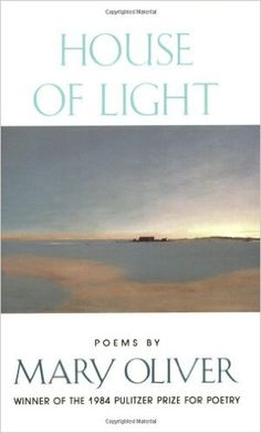 """House of Light: Mary Oliver. Mary Oliver is a poet who will completely transform your experience of the world. Everything she write is worth reading, and this book is a place to start. """"What will you do with your one wild and precious life? National Poetry Month, National Book Award, Oliver House, Mary Oliver Poems, Collection Of Poems, Ordinary Lives, Poetry Books, Book Nooks, Social Science"""