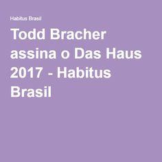 Todd Bracher assina o Das Haus 2017 - Habitus Brasil