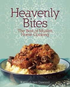 Heavenly Bites : The Best of Muslim Home Cooking (Karimah bint Dawood) Cooking For A Group, New Cooking, Cooking Tips, Cooking Recipes, Cooking Classes, Cooking Kale, Cooking Steak, Cooking Salmon, Cooking School