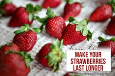 Better Than Doing Laundry: Make Your Strawberries Last Longer - 2c water, 1/4c vinegar - soak 5 min, dry on towel and store in fridge in open container.