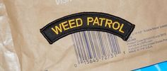 """NEW """" WEED PATROL """":  IRON OR SEW ON  FABRIC PATCH 3"""" W X  1"""" H #NOBRAND"""