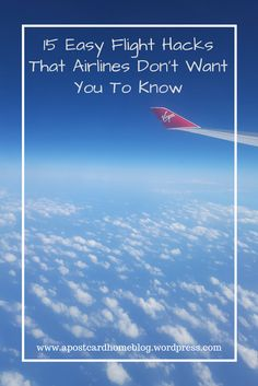 Planning your next holiday? Check out these must know flight tips before you fly. https://apostcardhome.co.uk/2017/04/09/15-easy-flight-hacks-that-airlines-dont-want-you-to-know/ | Plane | Travel Hack | Flying Tips |
