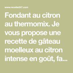 Fondant au citron au thermomix. Je vous propose une recette de gâteau moelleux au citron intense en goût, facile et simple à réaliser au thermomix.
