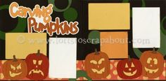 Carving Pumpkins Scrapbook Page Kit [carvingpumpkins13] - $7.99 :: Lotts To Scrap About - Your Online Source for Scrapbook Page Kits!