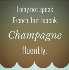 I may not speak French, but I speak champagne fluently. Champagne Quotes, Champagne Party, Champagne Glasses, Wine Quotes, How To Speak French, In Vino Veritas, Sparkling Wine, Prosecco, Alcohol