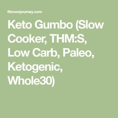 Keto Gumbo (Slow Cooker, THM:S, Low Carb, Paleo, Ketogenic, Whole30)