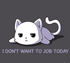 I Don't want To Job Today